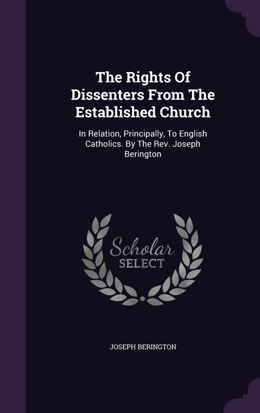 Download The Rights of Dissenters from the Established Church: In Relation, Principally, to English Catholics. by the REV. Joseph Berington PDF
