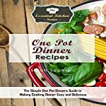 One Pot Dinners: The Simple One Pot Dinners Guide to Making Cooking Dinner Easy and Delicious: The Essential Kitchen Series, Book 131 | Sarah Sophia
