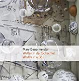 Welten in der Schachtel / Worlds in a Box: Mary Bauermeister und die experimentelle Kunst der 1960er Jahre / Mary Bauermeister and the Experimental Art of the Sixties
