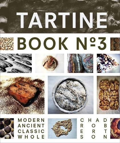 Tartine Book No. 3: Modern Ancient Classic Whole by Chad Robertson