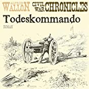 Todeskommando (Civil War Chronical 1) | Alfred Wallon