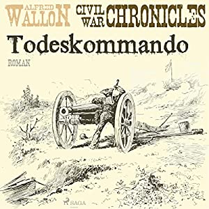 Todeskommando (Civil War Chronical 1) Hörbuch