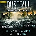 Shadows of a Lost Age: Dustfall, Book 1 Audiobook by Glynn James, J. Thorn Narrated by Kevin Pierce