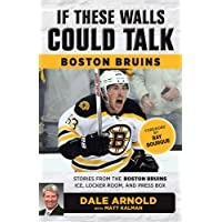 If These Walls Could Talk: Boston Bruins: Stories from the Boston Bruins Ice, Locker Room, and Press Box