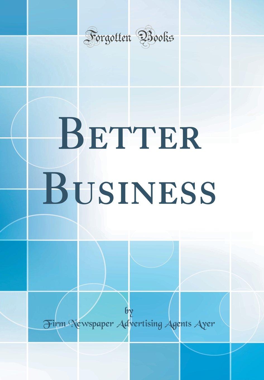 Read Online Better Business (Classic Reprint) pdf
