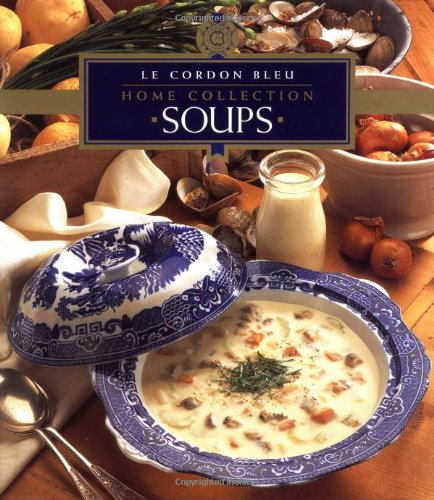 Le Cordon Bleu Home Collection: Soups (Bleu Soup)