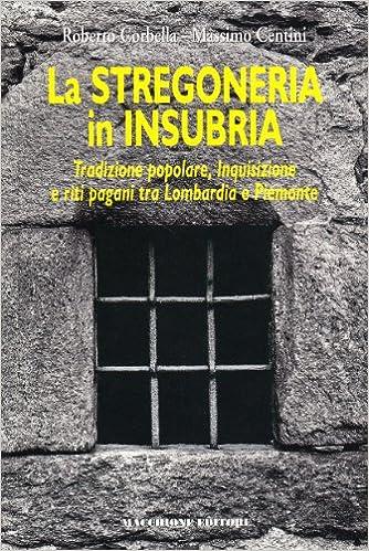 Massimo Centini & Roberto Corbella - La stregoneria in Insubria. Tradizione popolare, Inquisizione e riti pagani tra Lombardia e Piemonte (2010)