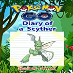 Pokemon Go: Diary of a Scyther: Unofficial Pokemon Book | Isabel Jones