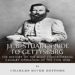 J.E.B. Stuart's Ride to Gettysburg: The History of the Most Controversial Cavalry Operation of the Civil War Audiobook