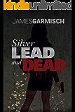 Silver Lead and Dead: Silver lead and Dead (Evan Hernandez series Book 1)