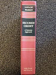 Secured Credit: A Systems Approach (Law School Casebook Series)