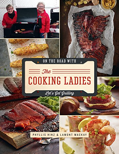 On The Road with the Cooking Ladies: Let's Get Grilling by Phyllis Hinz, Lamont Mackay