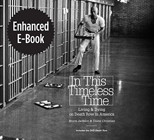 In This Timeless Time, Enhanced Ebook: Living and Dying on Death Row in America (Documentary Arts and Culture, Published in association with the Center for Documentary Studies at Duke University)