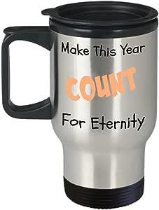 Faith Travel Mug, Make This Year Count For Eternity