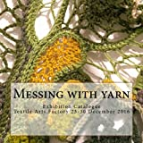 Messing with yarn / exhibition catalogue: exhibition catalogue, Textile Arts Factory, 23-30 December 2016