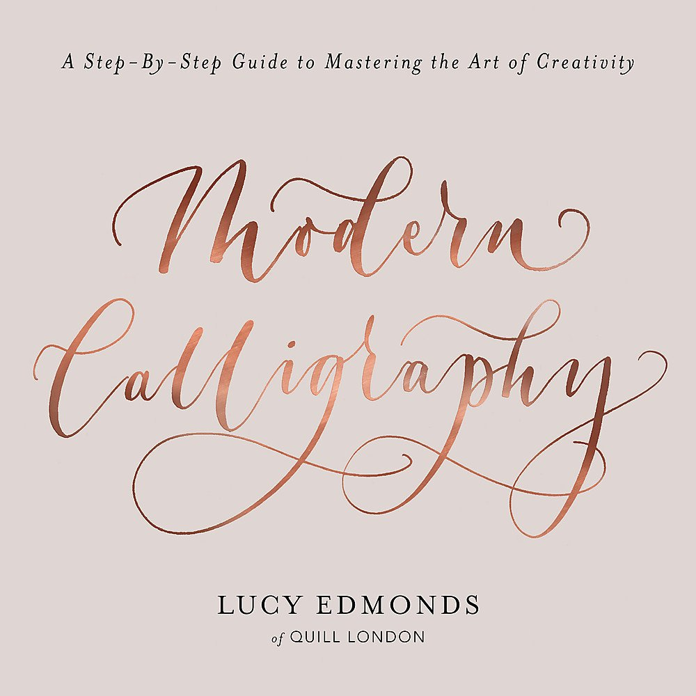 Modern Calligraphy: A Step-by-Step Guide to Mastering the Art of  Creativity: Lucy Edmonds: 9781409172550: Amazon.com: Books