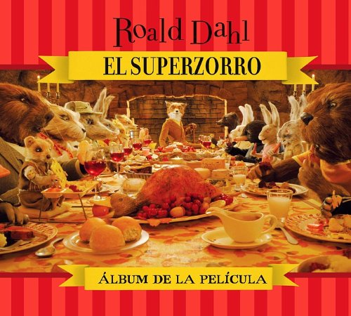 El Superzorro: Album de la pelicula / Fantastic Mr. Fox: Storybook (Fantastic Mr. Fox / Superzorro) (Spanish Edition) PDF