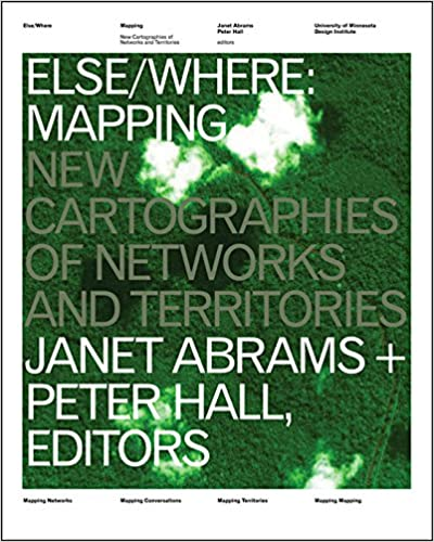 Else/Where: Mapping — New Cartographies of Networks and Territories