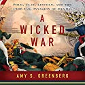 A Wicked War: Polk, Clay, Lincoln and the 1846 U.S. Invasion of Mexico Audiobook by Amy S. Greenberg Narrated by Caroline Shaffer