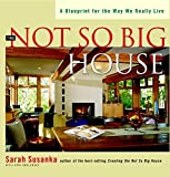 The Not So Big House: A Blueprint for the Way We Really Live (Susanka)