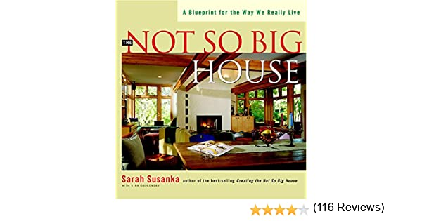 The not so big house a blueprint for the way we really live the not so big house a blueprint for the way we really live sarah susanka 9781561583768 books amazon malvernweather Images