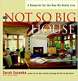The not so big house a blueprint for the way we really live the not so big house a blueprint for the way we really live susanka sarah susanka kira obolensky 9781561583768 amazon books malvernweather Images
