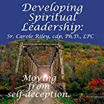 Developing Spiritual Leadership: Moving From Self-Deception | Carole Riley