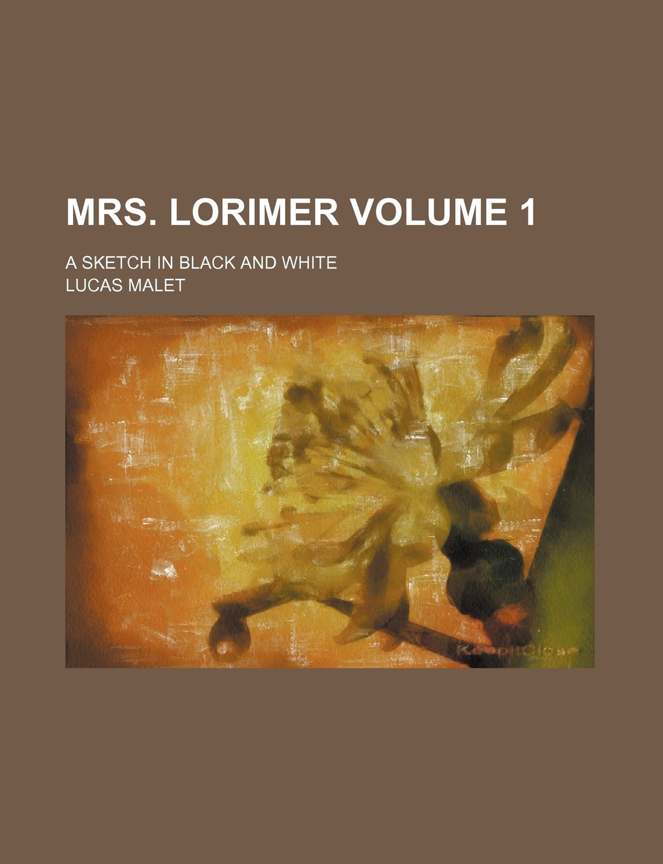 Download Mrs. Lorimer; a sketch in black and white Volume 1 pdf