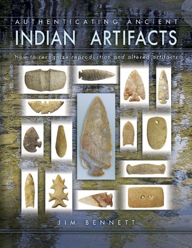 Authenticating Ancient Indian Artifacts How To Recognize Reproduction And Altered Artifacts Bennett Jim 9781574325553 Amazon Com Books