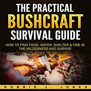 The Practical Bushcraft Survival Guide Audiobook