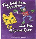The Addicition Monster and the Square Cat, Sheryl L. McGinnis, 1892343541