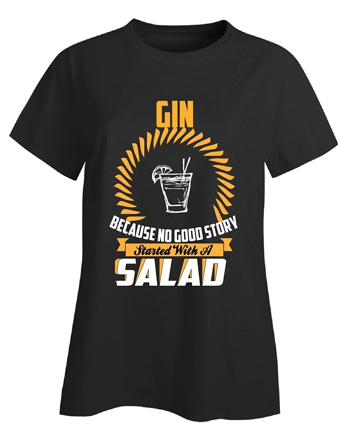 Gin Because No Good Story Starts With A Salad - Ladies T-shirt
