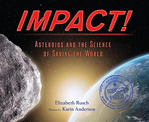 Impact!: Asteroids and the Science of Saving the World (Scientists in the Field (10 Photograph World Series)