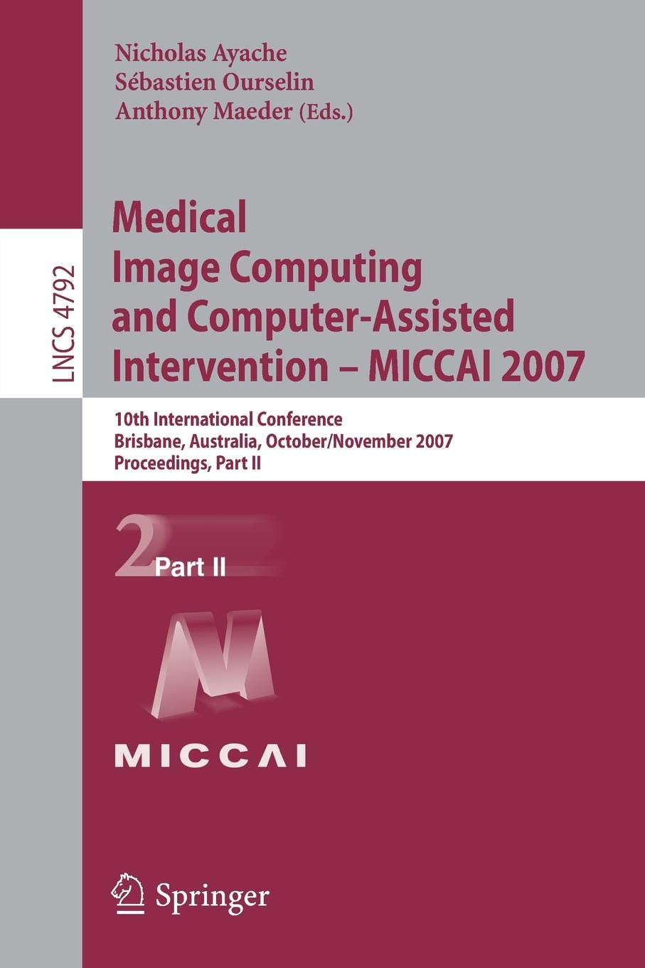 Download Medical Image Computing and Computer-Assisted Intervention – MICCAI 2007: 10th International Conference, Brisbane, Australia, October 29 - November 2, ... Part II (Lecture Notes in Computer Science) pdf epub