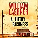 A Filthy Business Audiobook by William Lashner Narrated by Luke Daniels