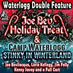 A Waterlogg Double Feature: The Joe Bev Holiday Treat and the Camp Waterlogg Summer Freeze Special, Stinky in Winterland | Joe Bevilacqua,Lorie Kellogg