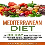 Mediterranean Diet: The 30 Day Guide to Lose Weight, Feel Great, and Improve Your Overall Health by Following the Mediterranean Diet | Sarah Stewart