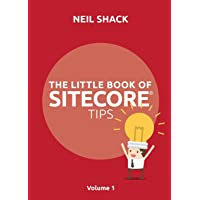 The Little Book of Sitecore(r) Tips: Volume 1