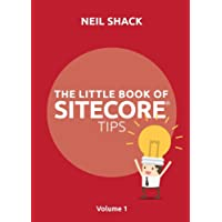 The Little Book of Sitecore Tips: Volume 1