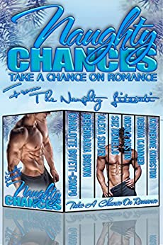 Naughty Chances: Take A Chance on Romance by [Boyett-Compo, Charlotte, Kingston, Katherine, Kammer, Regina, Austin, Nicole, Silver, Alexa, deMello, Suz, Brown, Berengaria]