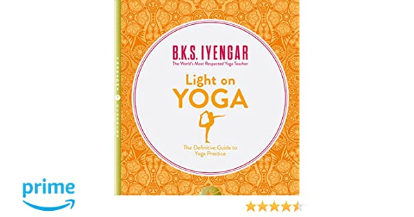 Light On Yoga. The Definitive Guide To Yoga Practice: Amazon ...
