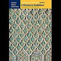Il Marocco Andaluso. Alla scoperta di un'arte del vivere (L'Arte islamica nel Mediterraneo)