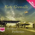 The Idea of Perfection Audiobook by Kate Grenville Narrated by Odette Joannidis