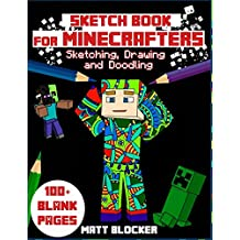 Sketch Book for Minecrafters: Sketching, Drawing and Doodling: Personalized Sketchbook to Draw anf Journal (100+ Pages)