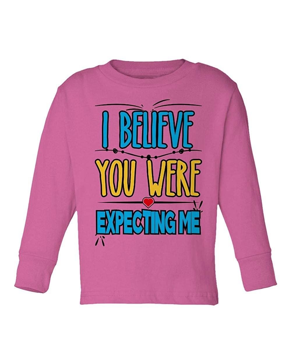 Societee I Believe You were Expecting Me Funny Girls Boys Toddler Long Sleeve T-Shirt