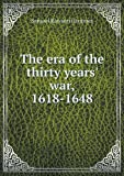 The Era of the Thirty Years' War, 1618-1648, Samuel Rawson Gardiner, 5518577672