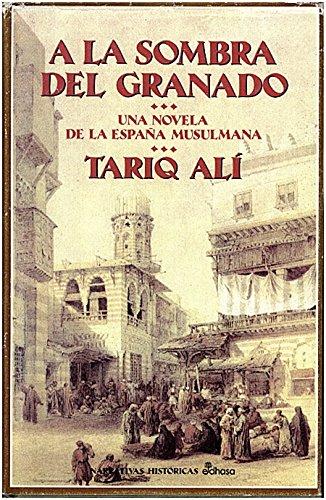 A LA SOMBRA DEL GRANADO. UNA NOVELA DE LA ESPAÑA MUSULMANA.: Amazon.es: ALI, Tariq.: Libros