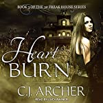 Heart Burn: 1st Freak House Series, Book 3 | C. J. Archer