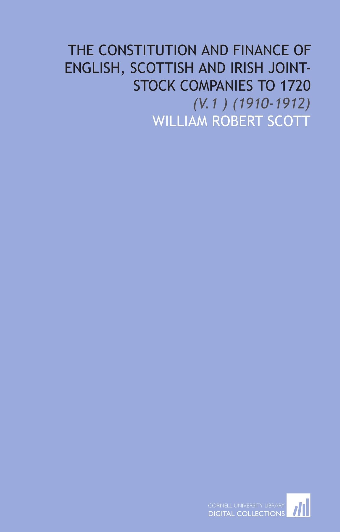 Download The Constitution and Finance of English, Scottish and Irish Joint-Stock Companies to 1720: (V.1 ) (1910-1912) pdf epub