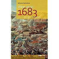 Wien anno 1683: Ein europäisches Schicksalsjahr